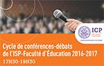 Cycle de conférence-débats 2016-2017 de l'ISP-Faculté d'Education